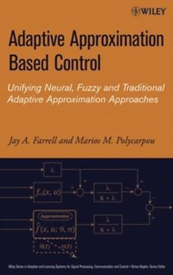 Farrell, Jay A. - Adaptive Approximation Based Control: Unifying Neural, Fuzzy and Traditional Adaptive Approximation Approaches, e-bok