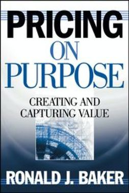 Baker, Ronald J. - Pricing on Purpose: Creating and Capturing Value, e-kirja