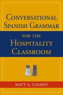 Casado, Matt A. - Conversational Spanish Grammar for the Hospitality Classroom, e-kirja