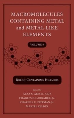 Abd-El-Aziz, Alaa S. - Macromolecules Containing Metal and Metal-Like Elements, Boron-Containing Particles, ebook