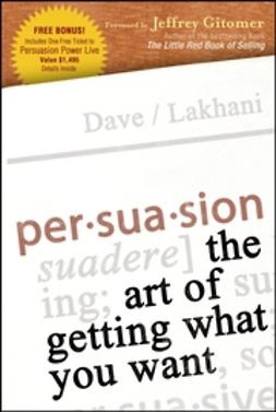 Lakhani, Dave - Persuasion: The Art of Getting What You Want, ebook