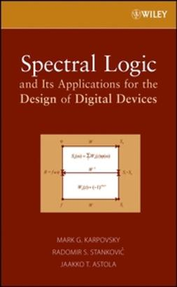 Astola, Jaakko T. - Spectral Logic and Its Applications for the Design of Digital Devices, ebook
