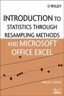 Good, Phillip I. - Introduction to Statistics Through Resampling Methods and Microsoft Office Excel, ebook