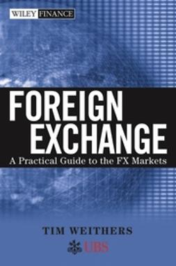 Weithers, Tim - Foreign Exchange: A Practical Guide to the FX Markets, ebook