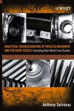 Sofronas, Anthony - Analytical Troubleshooting of Process Machinery and Pressure Vessels: Including Real-World Case Studies, ebook