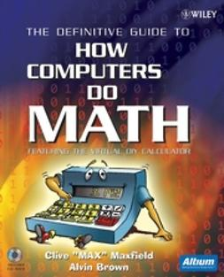 Brown, Alvin - The Definitive Guide to How Computers Do Math: Featuring the Virtual DIY Calculator, ebook