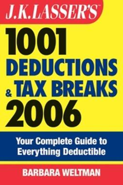 Weltman, Barbara - J.K. Lasser's 1001 Deductions and Tax Breaks 2006: The Complete Guide to Everything Deductible, ebook