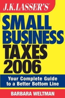 Weltman, Barbara - JK Lasser's Small Business Taxes 2006: Your Complete Guide to a Better Bottom Line, ebook