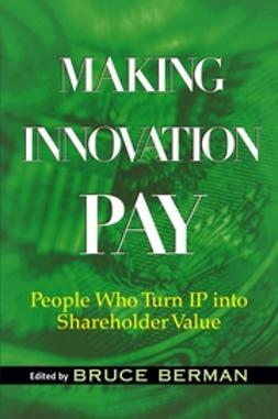 Berman, Bruce - Making Innovation Pay: People Who Turn IP Into Shareholder Value, ebook