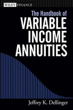 Dellinger, Jeffrey K. - The Handbook of Variable Income Annuities, ebook