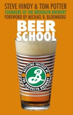 Bloomberg, Michael R. - Beer School: Bottling Success at the Brooklyn Brewery, ebook