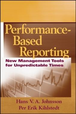 Johnsson, Hans V.A. - Performance-Based Reporting: New Management Tools for Unpredictable Times, ebook