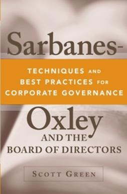 Green, Scott - Sarbanes-Oxley and the Board of Directors: Techniques and Best Practices for Corporate Governance, ebook