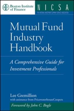 Gremillion, Lee - Mutual Fund Industry Handbook: A Comprehensive Guide for Investment Professionals, ebook