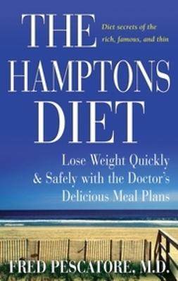 Pescatore, Fred - The Hamptons Diet: Lose Weight Quickly and Safely with the Doctor's Delicious Meal Plans, ebook