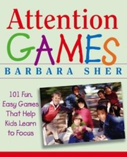 Butler, Ralph - Attention Games: 101 Fun, Easy Games That Help Kids Learn To Focus, ebook