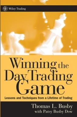 Busby, Thomas L. - Winning the Day Trading Game: Lessons and Techniques from a Lifetime of Trading, ebook