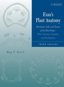 Evert, Ray F. - Esau's Plant Anatomy: Meristems, Cells, and Tissues of the Plant Body: Their Structure, Function, and Development, ebook
