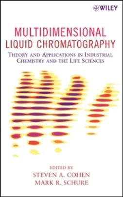 Cohen, Steven A. - Multidimensional Liquid Chromatography: Theory and Applications in Industrial Chemistry and the Life Sciences, e-kirja