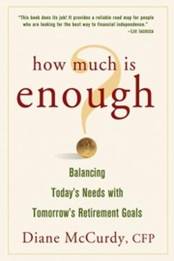 McCurdy, Diane - How Much Is Enough  Balancing Today's Needs with Tomorrow's Retirement Goals, ebook