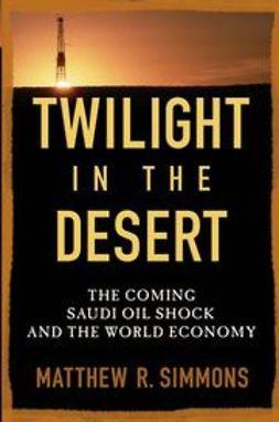 Simmons, Matthew R. - Twilight in the Desert: The Coming Saudi Oil Shock and the World Economy, e-bok