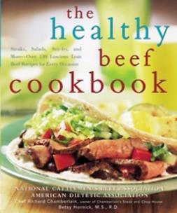 Chamberlain, Richard - The Healthy Beef Cookbook: Steaks, Salads, Stir-fry, and More - Over 130 Luscious Lean Beef Recipes for Every Occasion, ebook