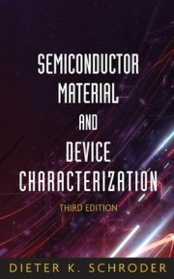 Schroder, Dieter K. - Semiconductor Material and Device Characterization, e-kirja