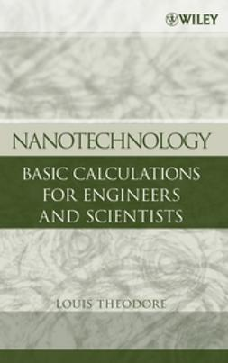 Theodore, Louis - Nanotechnology: Basic Calculations for Engineers and Scientists, e-bok