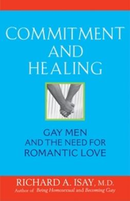 Isay, Richard A. - Commitment and Healing: Gay Men and the Need for Romantic Love, ebook