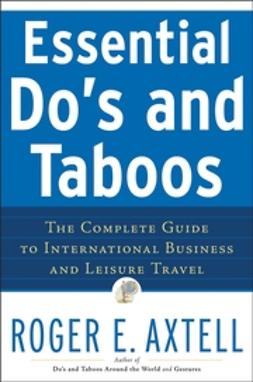 Axtell, Roger E. - Essential Do's and Taboos: The Complete Guide to International Business and Leisure Travel, ebook