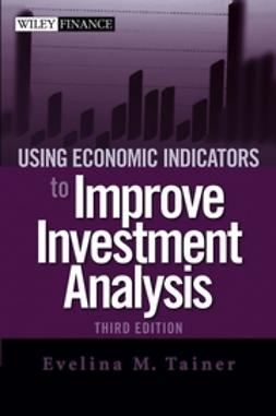 Tainer, Evelina M. - Using Economic Indicators to Improve Investment Analysis, ebook