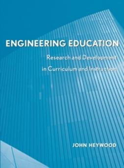 Heywood, John - Engineering Education: Research and Development in Curriculum and Instruction, e-kirja