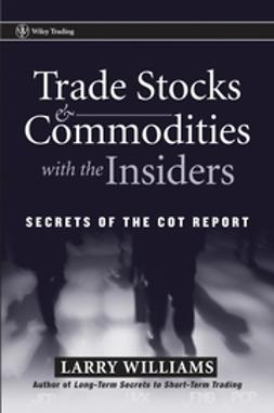 Williams, Larry - Trade Stocks & Commodities with the Insiders: Secrets of the COT Report, ebook
