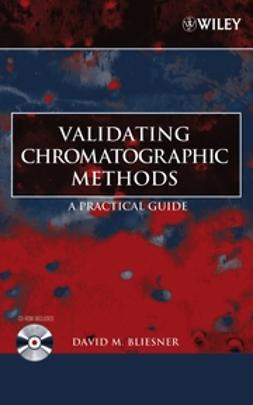 Bliesner, David M. - Validating Chromatographic Methods: A Practical Guide, ebook