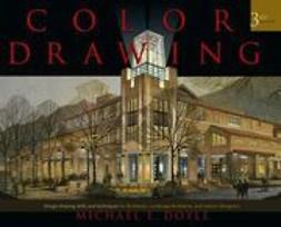 Doyle, Michael E. - Color Drawing: Design Drawing Skills and Techniques for Architects, Landscape Architects, and Interior Designers, ebook