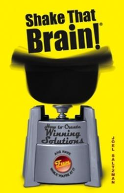 Saltzman, Joel - Shake That Brain: How to Create Winning Solutions and Have Fun While You're At It, ebook