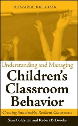 Brooks, Robert B. - Understanding and Managing Children's Classroom Behavior: Creating Sustainable, Resilient Classrooms, ebook