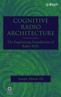 Mitola, Joseph - Cognitive Radio Architecture: The Engineering Foundations of Radio XML, ebook