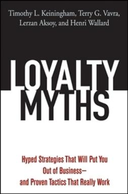 Aksoy, Lerzan - Loyalty Myths: Hyped Strategies That Will Put You Out of Businessand Proven Tactics That Really Work, ebook