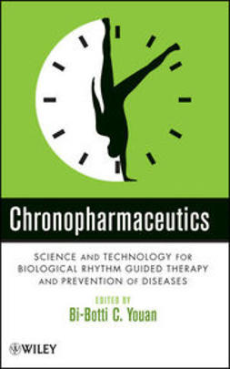 Youan, Bi-Botti C. - Chronopharmaceutics: Science and Technology for Biological Rhythm Guided Therapy and Prevention of Diseases, ebook
