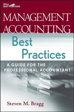 Bragg, Steven M. - Management Accounting Best Practices: A Guide for the Professional Accountant, e-bok