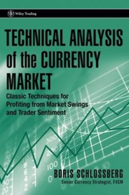 Schlossberg, Boris - Technical Analysis of the Currency Market: Classic Techniques for Profiting from Market Swings and Trader Sentiment, ebook