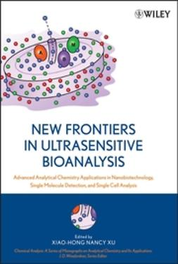 Xu, Xiao-Hong Nancy - New Frontiers in Ultrasensitive Bioanalysis: Advanced Analytical Chemistry Applications in Nanobiotechnology, Single Molecule Detection, and Single Cell Analysis, ebook