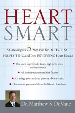 DeVane, Matthew S. - Heart Smart: A Cardiologists 5-Step Plan for Detecting, Preventing, and Even Reversing Heart Disease, ebook