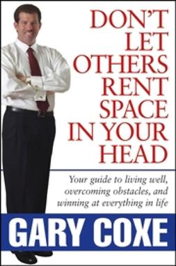 Coxe, Gary - Don't Let Others Rent Space in Your Head: Your Guide to Living Well, Overcoming Obstacles, and Winning at Everything in Life, ebook