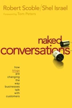 Israel, Shel - Naked Conversations: How Blogs are Changing the Way Businesses Talk with Customers, e-kirja
