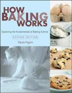 Figoni, Paula I. - How Baking Works: Exploring the Fundamentals of Baking Science, ebook