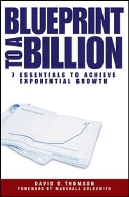 Thomson, David G. - Blueprint to a Billion: 7 Essentials to Achieve Exponential Growth, ebook