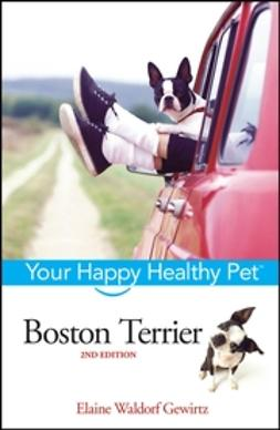 Gewirtz, Elaine Waldorf - Boston Terrier: Your Happy Healthy Pet, ebook