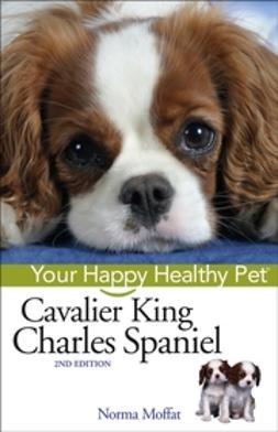 Moffat, Norma - Cavalier King Charles Spaniel: Your Happy Healthy Pet, ebook